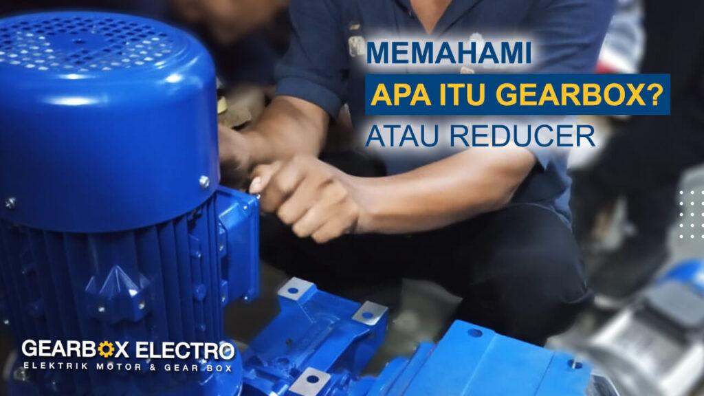 pengertian gearbox atau reducer