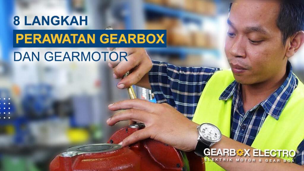 8 cara merawat gearbox dan gearmotor